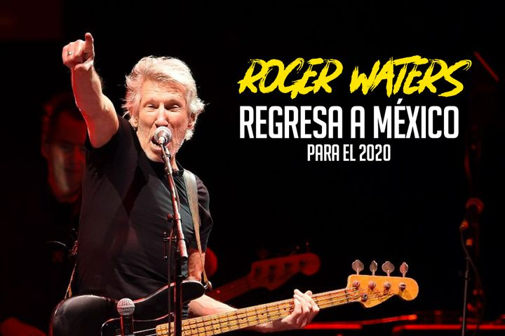 Roger Waters regresa a Mexico en 2020